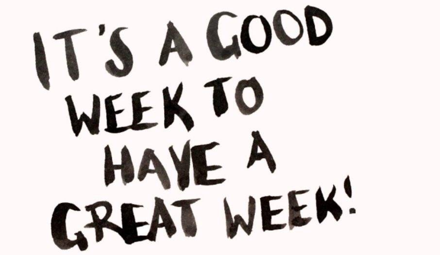 It's a Good Week to have a GREAT WEEK!